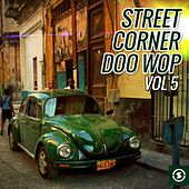 Play & Download Street Corner Doo Wop, Vol. 5 by Various Artists | Napster