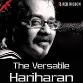 Play & Download The Versatile Hariharan by Hariharan | Napster