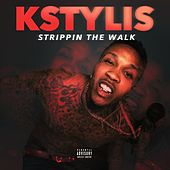 Strippin The Walk - Single by Kstylis
