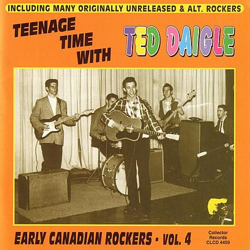 Play & Download Teenage Time With Ted Daigle Early Canadian Rockers - Vol. 4 by Ted Daigle | Napster