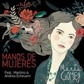 Play & Download Manos de Mujeres (feat. Martirio & Andrea Echeverri) by Marta Gomez | Napster