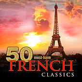Play & Download 50 Must-Have French Classics by Various Artists | Napster