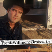 Play & Download Broken In by Trent Willmon | Napster