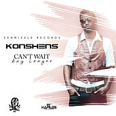 Can't Wait Any Longer - Single by Konshens