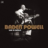 Play & Download Live in Berlin by Baden Powell | Napster