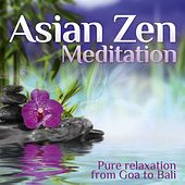 Asian Zen Meditation (Pure Relaxation from Goa to Bali) by Various Artists