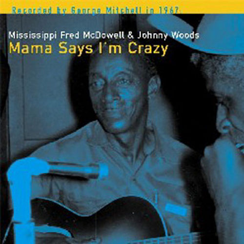 Play & Download Mama Says I'm Crazy by Mississippi Fred McDowell | Napster