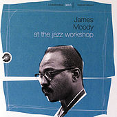 At The Jazz Workshop by James Moody
