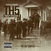 Play & Download Trap House 5 (The Final Chapter) by Gucci Mane | Napster
