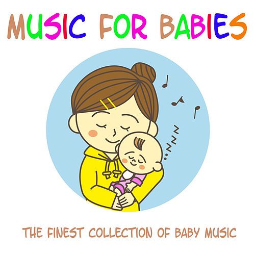 Play & Download Music for Babies - The Finest Collection of Baby Music by Songs for Kids | Napster
