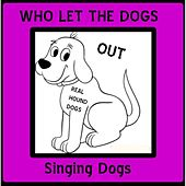 Play & Download Who Let the Dogs Out (Real Hound Dogs) by Singing Dogs | Napster