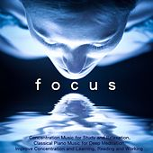 Play & Download Focus - Concentration Music for Study and Relaxation, Classical Piano Music for Deep Meditation, Improve Concentration and Learning, Reading and Working by Various Artists | Napster