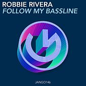 Follow My Bassline by Robbie Rivera