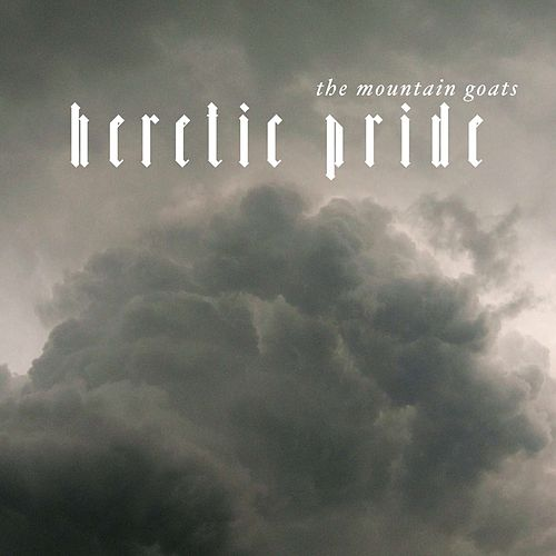 Heretic Pride by The Mountain Goats
