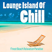 Lounge Island of Chill, Vol. 1 - Finest Beach Relaxation Paradise by Various Artists