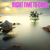 Play & Download Right Time to Chill by Various Artists | Napster
