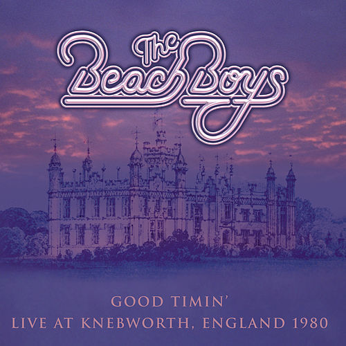Good Timin: Live At Knebworth England 1980 by The Beach Boys