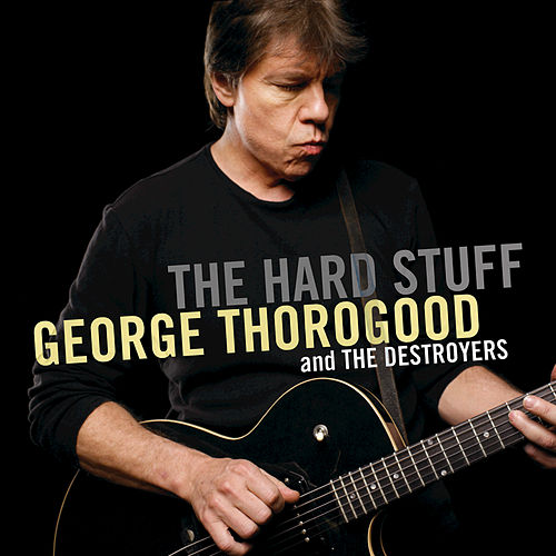 Play & Download The Hard Stuff by George Thorogood | Napster