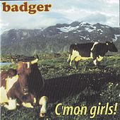 C'mon Girls! by Badger