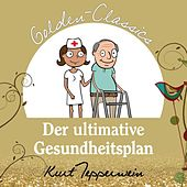 Play & Download Der ultimative Gesundheitsplan - Golden Classics by Kurt Tepperwein | Napster