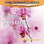 Play & Download Long-Seminar-Classics - Für immer gesund by Kurt Tepperwein | Napster