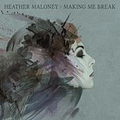 Making Me Break by Heather Maloney