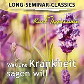 Play & Download Long-Seminar-Classics - Was uns Krankheit sagen will by Kurt Tepperwein | Napster