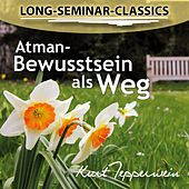 Play & Download Long-Seminar-Classics - Atman-Bewusstsein als Weg by Kurt Tepperwein | Napster