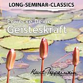 Play & Download Long-Seminar-Classics - Erwecke Deine Geisteskraft by Kurt Tepperwein | Napster
