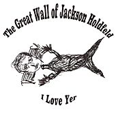 I Love Yer von The Great Wall of Jackson Holdfeld