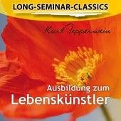 Long-Seminar-Classics - Ausbildung zum Lebenskünstler by Kurt Tepperwein