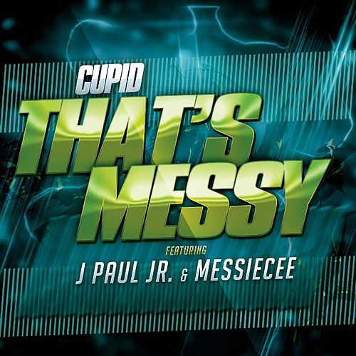 Play & Download That's Messy (feat. J Paul Jr & Messie Cee) by Cupid | Napster