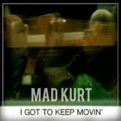 I Got to Keep Movin' de Mad Kurt
