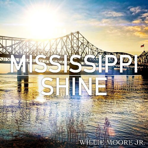 Play & Download Mississippi Shine (feat. David Banner) by Willie Moore Jr. | Napster