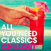 Chillout: All You Need Classics von Various Artists