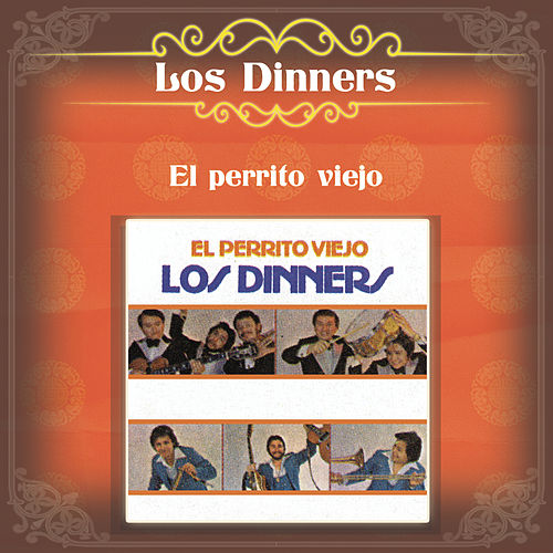 Play & Download El Perrito Viejo by Los Dinner's | Napster