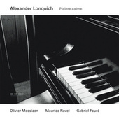 Messiaen, Ravel, Fauré: Plainte Calme by Alexander Lonquich