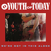 Play & Download We're Not In This Alone by Youth Of Today | Napster