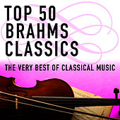 Top 50 Brahms Classics - The Very Best of Classical Music by Various Artists