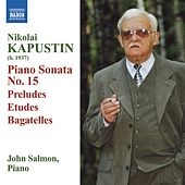 Play & Download KAPUSTIN: Piano Sonata No. 15 / Preludes / Etudes / Bagatelles by John Salmon | Napster