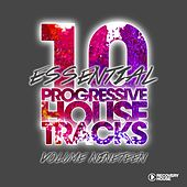 10 Essential Progressive House Tracks, Vol. 19 by Various Artists
