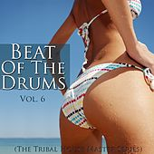 Play & Download Beat of the Drums (The Tribal House Master Series), Vol. 6 by Various Artists | Napster
