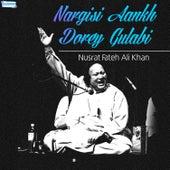 Play & Download Nargisi Aankh Dorey Gulabi by Nusrat Fateh Ali Khan | Napster