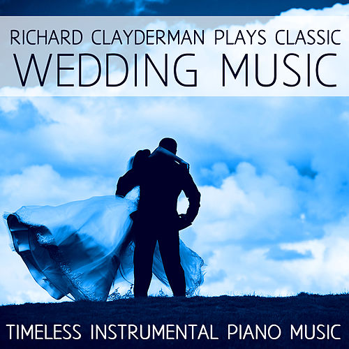 Play & Download Richard Clayderman Plays Classic Wedding Music: Timeless Instrumental Piano Music by Richard Clayderman | Napster
