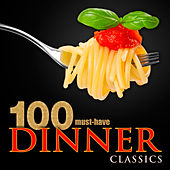 100 Must-Have Dinner Classics by Various Artists