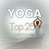 Yoga: Top 25 Songs for Practice & Meditation by Various Artists