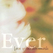 Play & Download Ever by Love Spirals Downwards | Napster