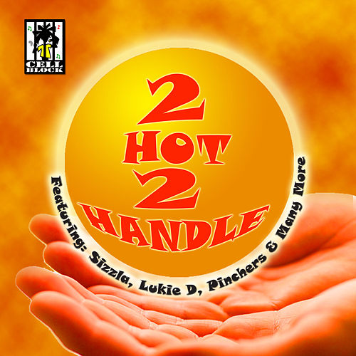 Cell Block Presents 2 Hot 2 Handle Vol.Ii by Various Artists