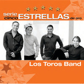 Play & Download Serie Cinco Estrellas by Los Toros Band | Napster