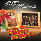 Play & Download A Ti Madrecita by Los Tigres del Norte | Napster